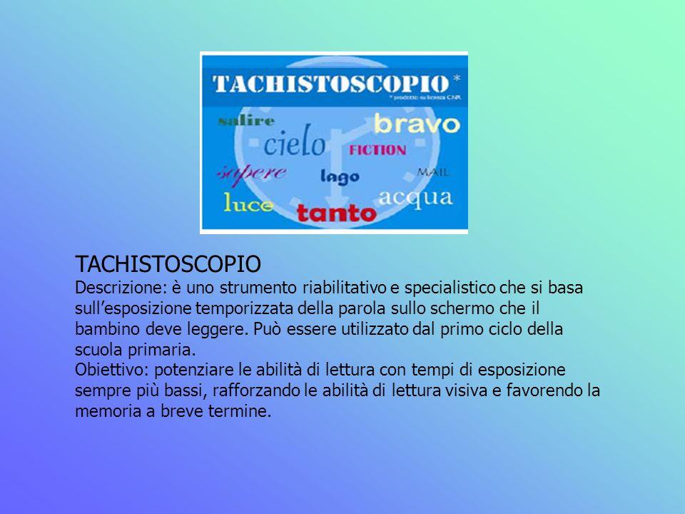 TACHISTOSCOPIO Descrizione: è uno strumento riabilitativo e specialistico che si basa sullesposizione temporizzata della parola sullo schermo che il b