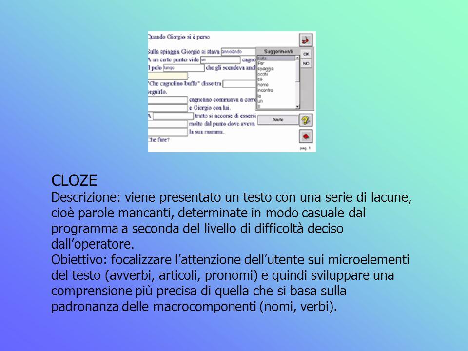 CLOZE Descrizione: viene presentato un testo con una serie di lacune, cioè parole mancanti, determinate in modo casuale dal programma a seconda del li