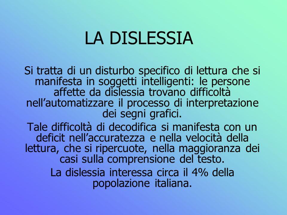 LA DISLESSIA Si tratta di un disturbo specifico di lettura che si manifesta in soggetti intelligenti: le persone affette da dislessia trovano difficol
