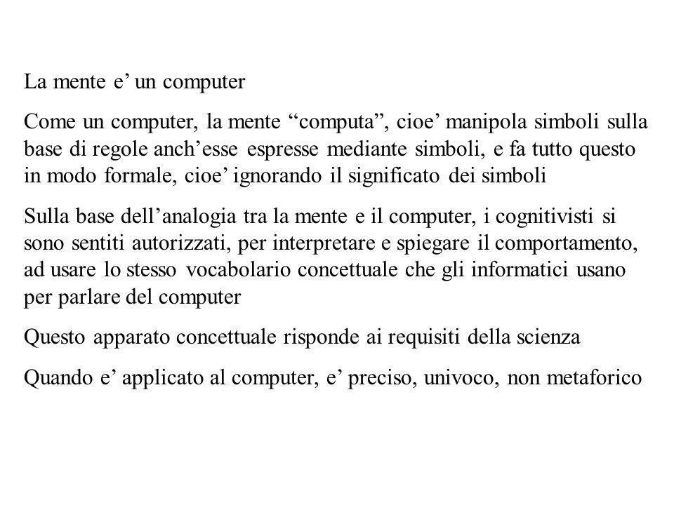 La mente e un computer Come un computer, la mente computa, cioe manipola simboli sulla base di regole anchesse espresse mediante simboli, e fa tutto q