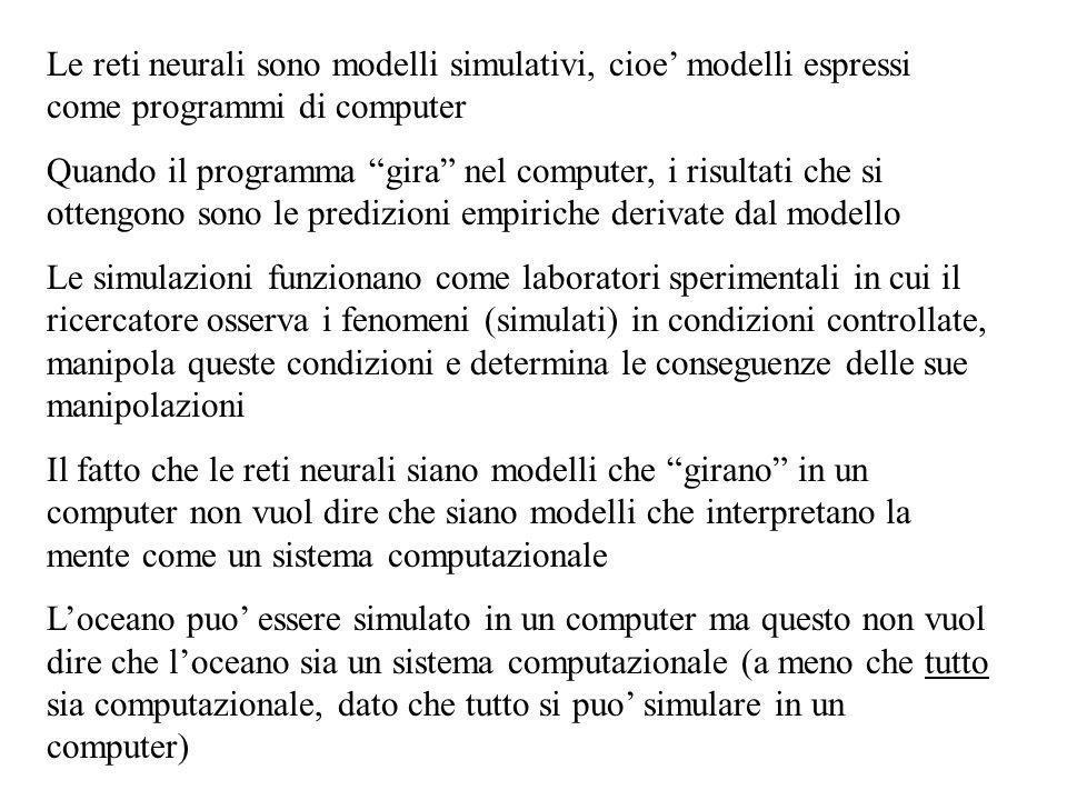 Le reti neurali sono modelli simulativi, cioe modelli espressi come programmi di computer Quando il programma gira nel computer, i risultati che si ot