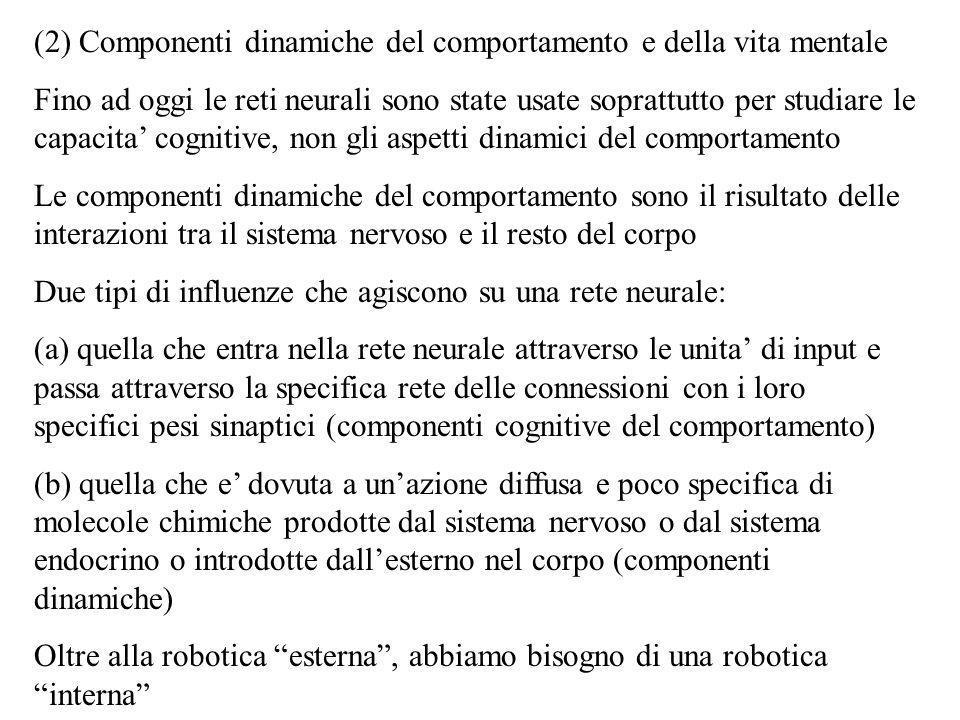 (2) Componenti dinamiche del comportamento e della vita mentale Fino ad oggi le reti neurali sono state usate soprattutto per studiare le capacita cog