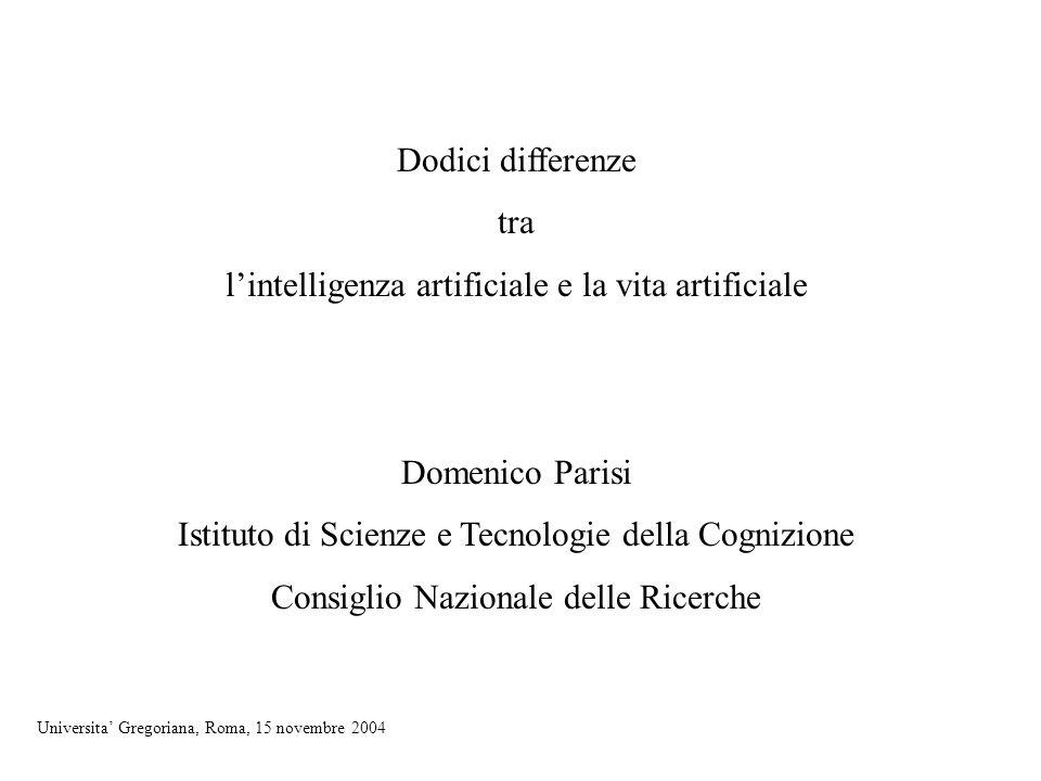 Dodici differenze tra lintelligenza artificiale e la vita artificiale Domenico Parisi Istituto di Scienze e Tecnologie della Cognizione Consiglio Nazi