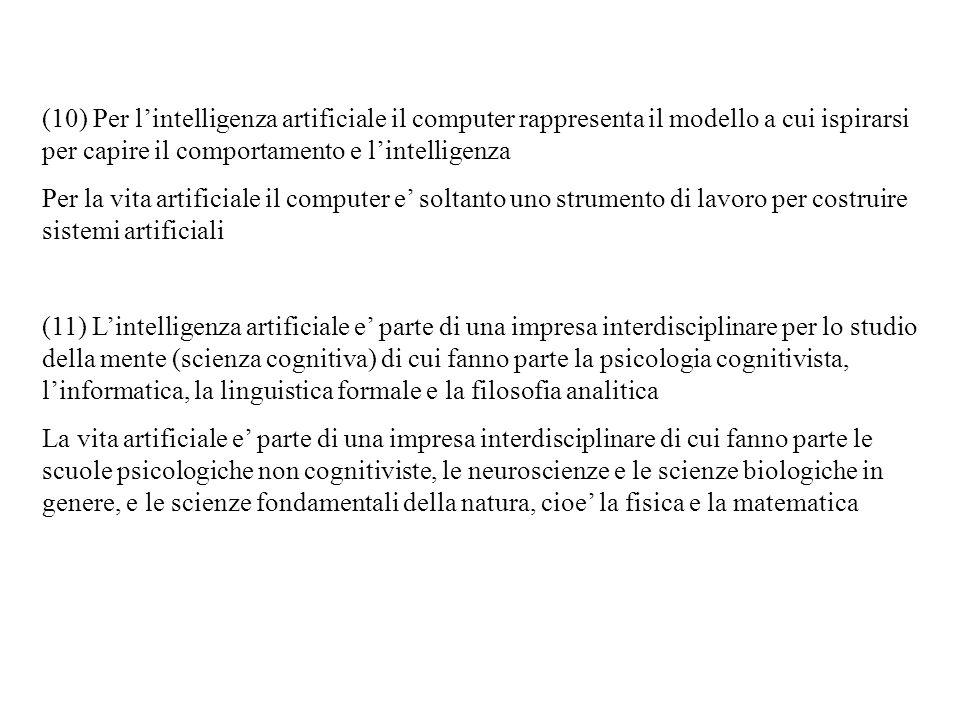 (10) Per lintelligenza artificiale il computer rappresenta il modello a cui ispirarsi per capire il comportamento e lintelligenza Per la vita artifici