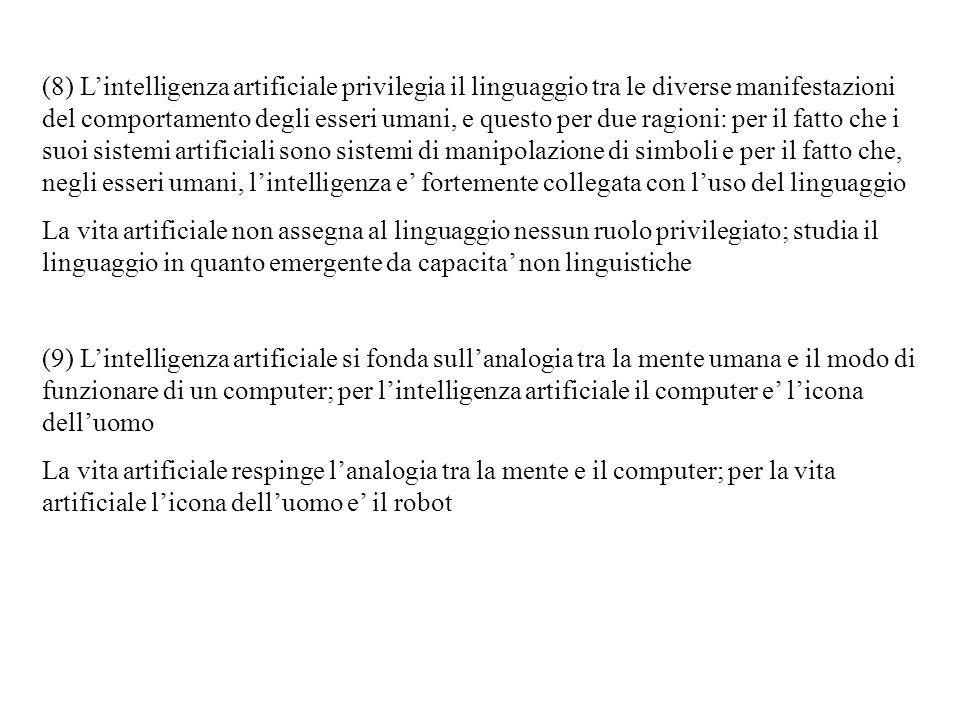 Per la vita artificiale tuttavia la robotica e diversa dalla robotica tradizionale.