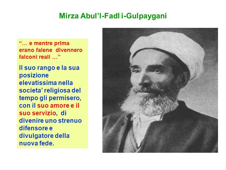 Mirza Abull-Fadl i-Gulpaygani … e mentre prima erano falene divennero falconi reali … Il suo rango e la sua posizione elevatissima nella societa relig