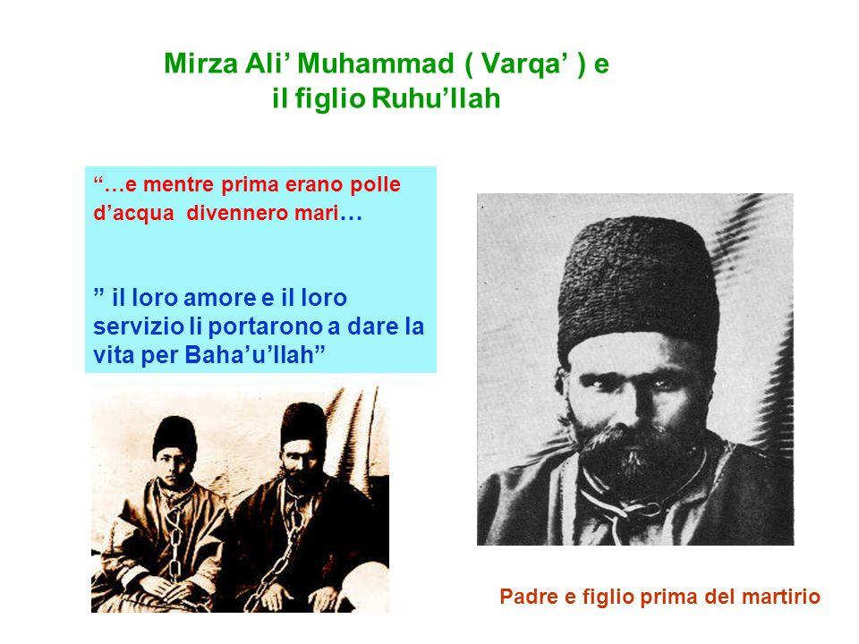 Mirza Ali Muhammad ( Varqa ) e il figlio Ruhullah …e mentre prima erano polle dacqua divennero mari … il loro amore e il loro servizio li portarono a dare la vita per Bahaullah Padre e figlio prima del martirio