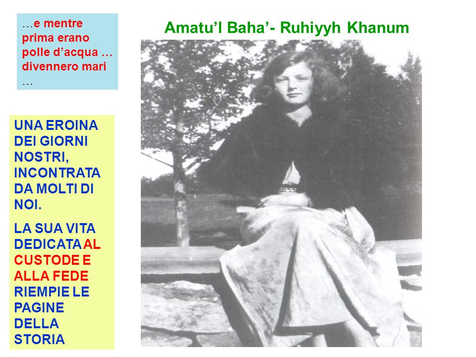 Amatul Baha- Ruhiyyh Khanum UNA EROINA DEI GIORNI NOSTRI, INCONTRATA DA MOLTI DI NOI. LA SUA VITA DEDICATA AL CUSTODE E ALLA FEDE RIEMPIE LE PAGINE DE