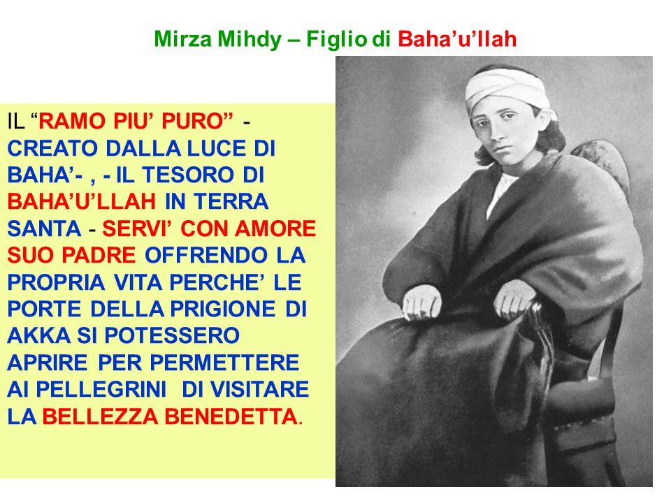 Mirza Mihdy – Figlio di Bahaullah IL RAMO PIU PURO - CREATO DALLA LUCE DI BAHA-, - IL TESORO DI BAHAULLAH IN TERRA SANTA - SERVI CON AMORE SUO PADRE O