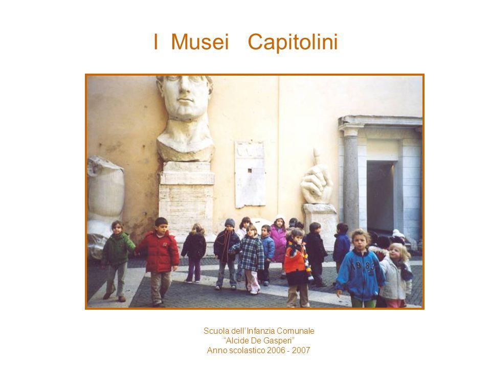 I Musei Capitolini Scuola dellInfanzia Comunale Alcide De Gasperi Anno scolastico 2006 - 2007 Ho visto la lupa tutta nera e grande, grande e anche il cavallo con il cavaliere.