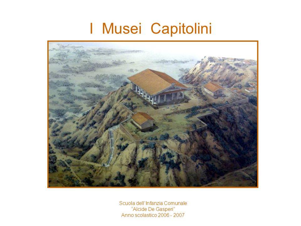 I Musei Capitolini Scuola dellInfanzia Comunale Alcide De Gasperi Anno scolastico 2006 - 2007