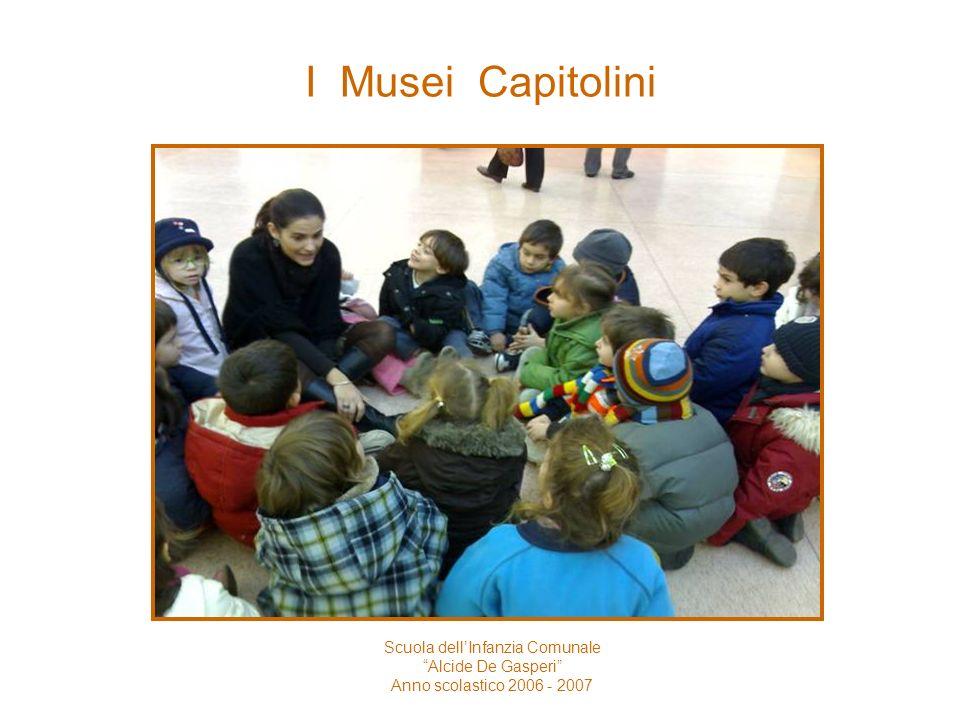 I Musei Capitolini Scuola dellInfanzia Comunale Alcide De Gasperi Anno scolastico 2006 - 2007 We went with the coach to the Capitolini Museums.