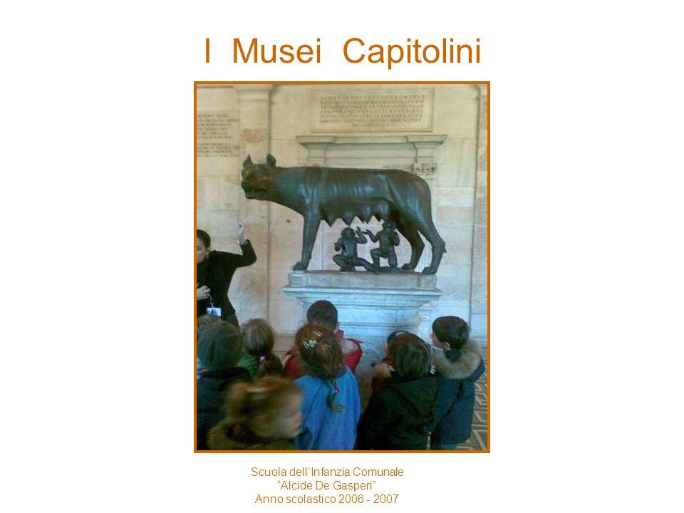 Scuola dellInfanzia Comunale Alcide De Gasperi Anno scolastico 2006 - 2007 I Musei Capitolini Abbiamo visto prima la chiesa sulle scale con i soffitti tutti doro e con le luci di vetro,poi, siamo andati al museo.