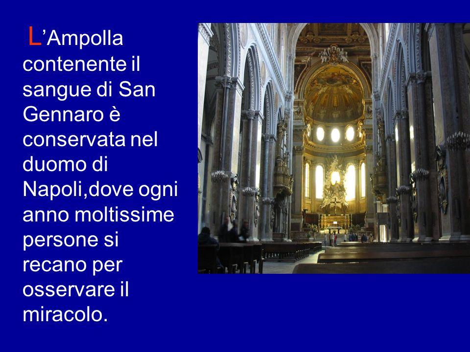 L a liquefazione del sangue di San Gennaro,avven ne per la prima volta il 17 Agosto del 1389.