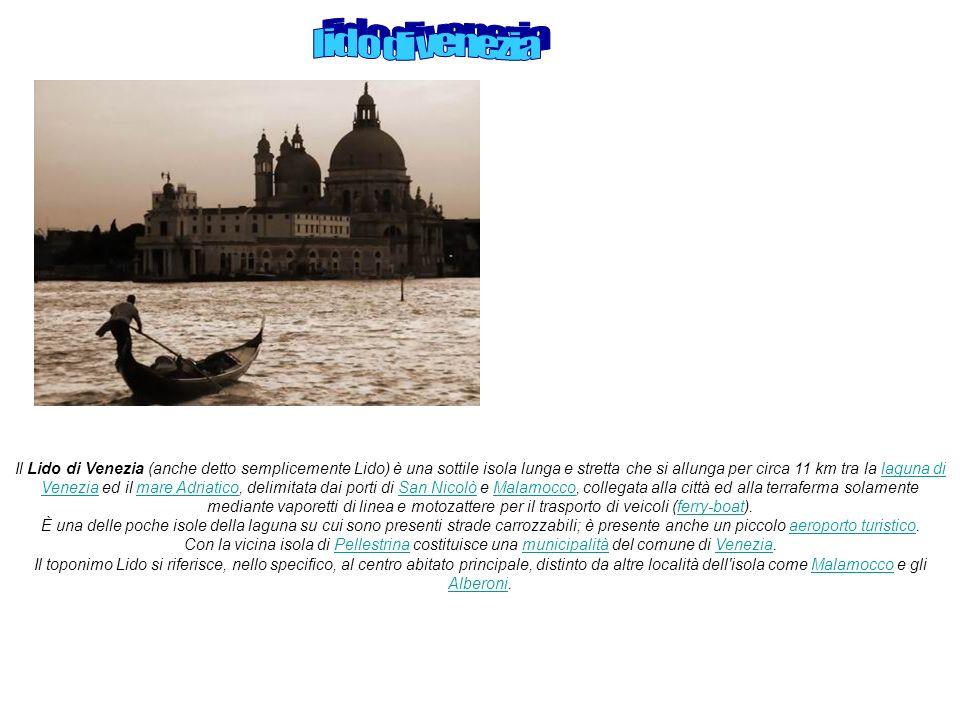 Il Lido di Venezia (anche detto semplicemente Lido) è una sottile isola lunga e stretta che si allunga per circa 11 km tra la laguna di Venezia ed il