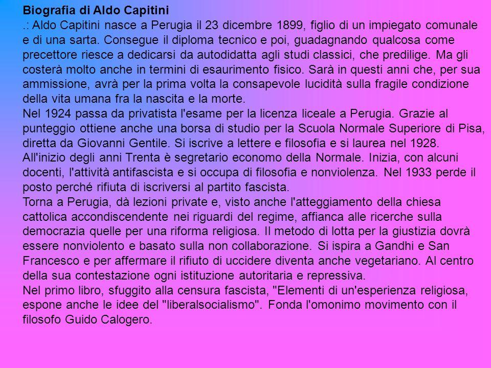 Biografia di Aldo Capitini.: Aldo Capitini nasce a Perugia il 23 dicembre 1899, figlio di un impiegato comunale e di una sarta.