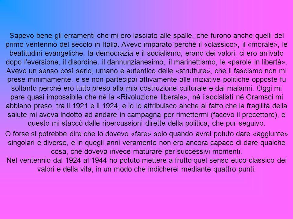 Sapevo bene gli erramenti che mi ero lasciato alle spalle, che furono anche quelli del primo ventennio del secolo in Italia.