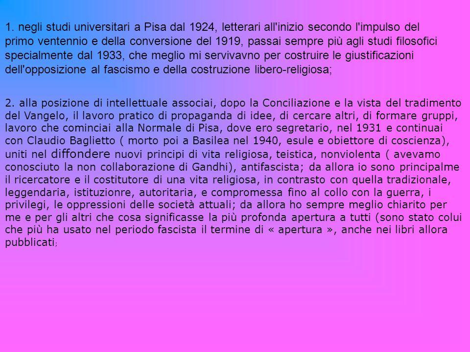 1. negli studi universitari a Pisa dal 1924, letterari all'inizio secondo l'impulso del primo ventennio e della conversione del 1919, passai sempre pi