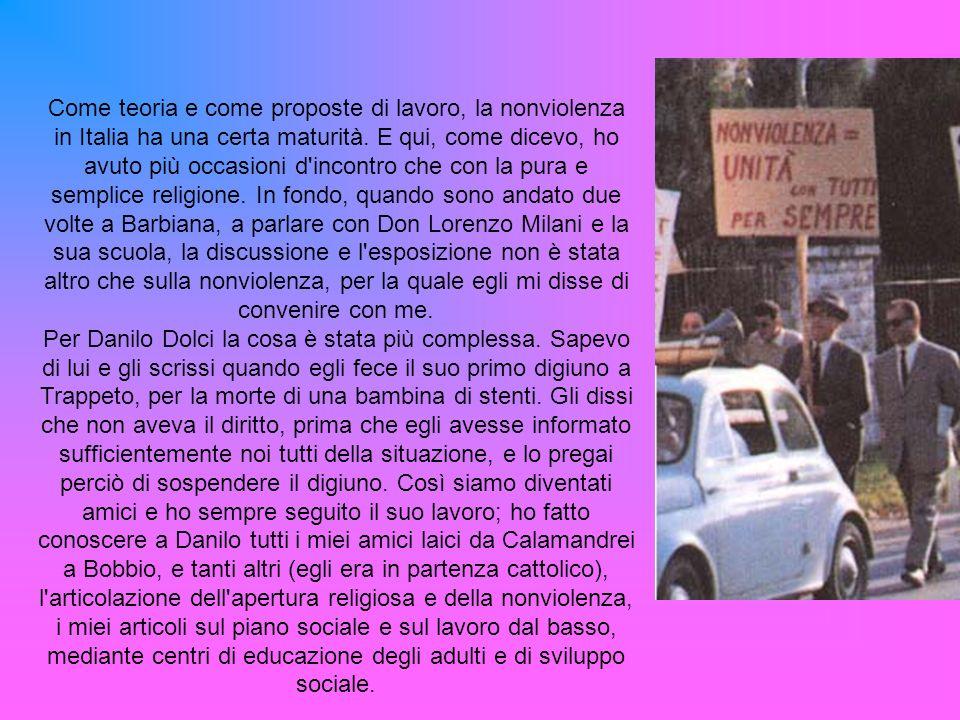 Come teoria e come proposte di lavoro, la nonviolenza in Italia ha una certa maturità.