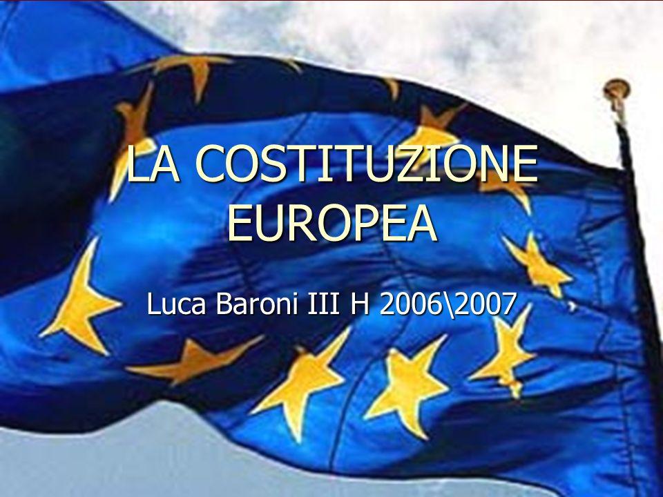 LA COSTITUZIONE EUROPEA Luca Baroni III H 2006\2007