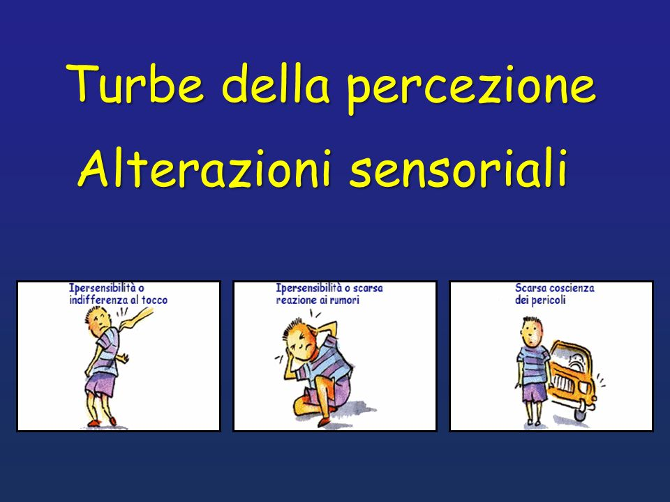 Alterazioni sensoriali Turbe della percezione
