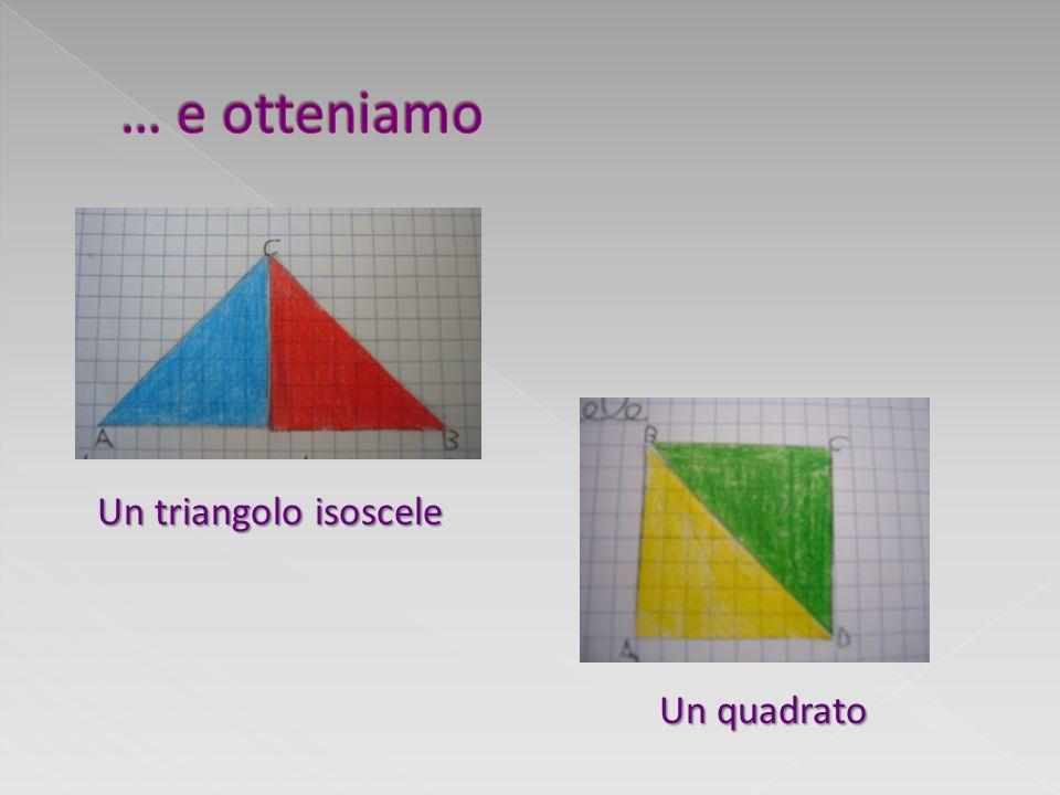 Un triangolo isoscele Un quadrato