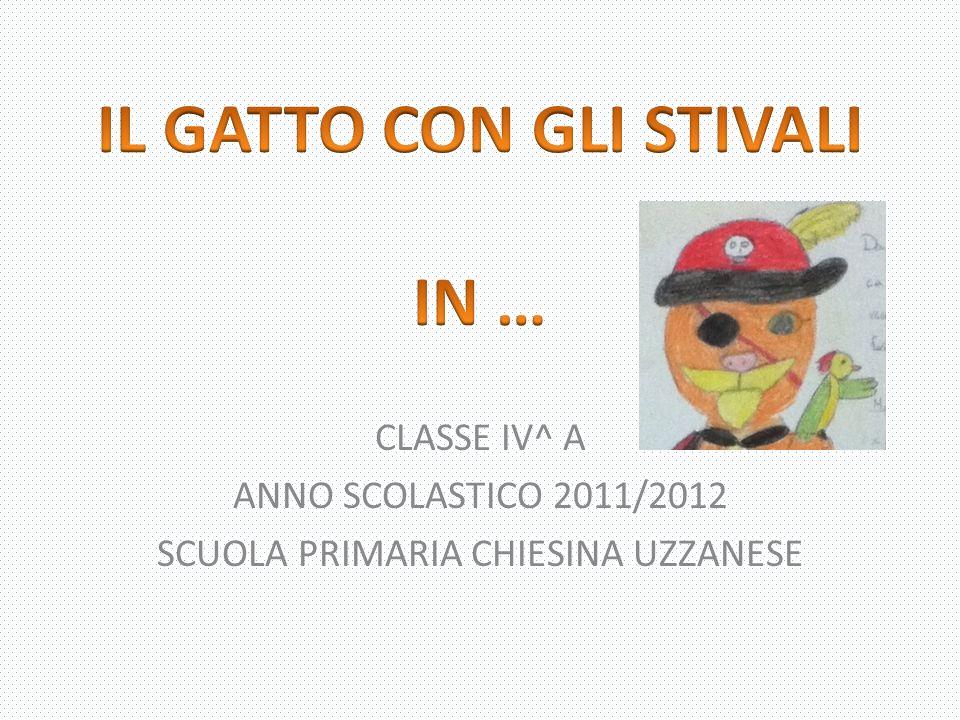 CLASSE IV^ A ANNO SCOLASTICO 2011/2012 SCUOLA PRIMARIA CHIESINA UZZANESE