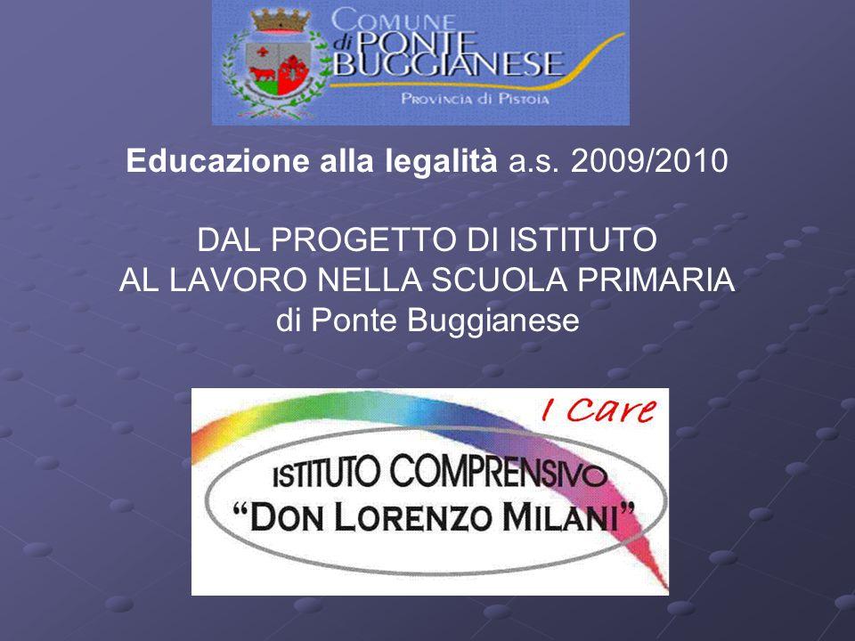 Educazione alla legalità a.s. 2009/2010 DAL PROGETTO DI ISTITUTO AL LAVORO NELLA SCUOLA PRIMARIA di Ponte Buggianese