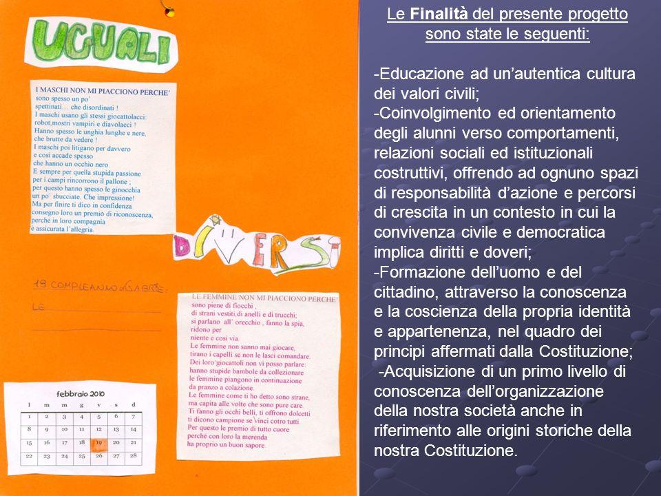 Le Finalità del presente progetto sono state le seguenti: -Educazione ad unautentica cultura dei valori civili; -Coinvolgimento ed orientamento degli