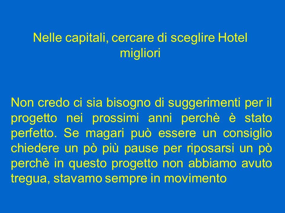 Nelle capitali, cercare di sceglire Hotel migliori Non credo ci sia bisogno di suggerimenti per il progetto nei prossimi anni perchè è stato perfetto.
