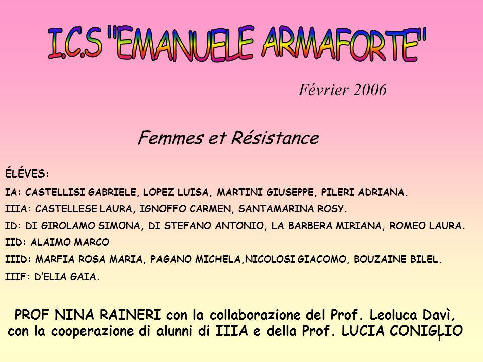 1 Février 2006 Femmes et Résistance ÉLÉVES : IA: CASTELLISI GABRIELE, LOPEZ LUISA, MARTINI GIUSEPPE, PILERI ADRIANA. IIIA: CASTELLESE LAURA, IGNOFFO C