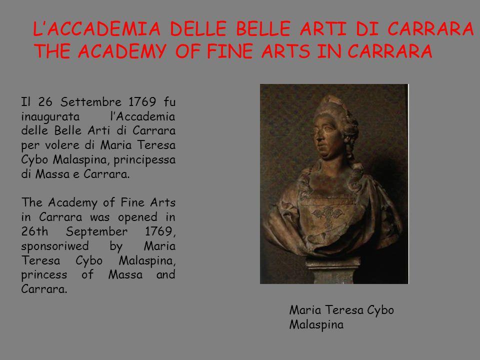 LACCADEMIA DELLE BELLE ARTI DI CARRARA THE ACADEMY OF FINE ARTS IN CARRARA Il 26 Settembre 1769 fu inaugurata lAccademia delle Belle Arti di Carrara p