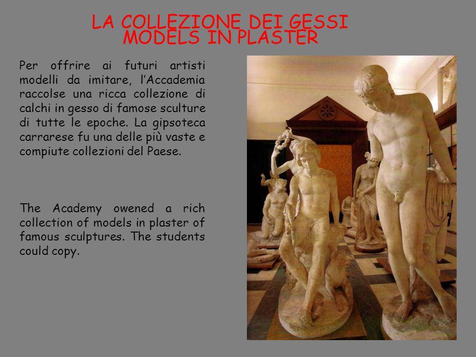 LA COLLEZIONE DEI GESSI MODELS IN PLASTER Per offrire ai futuri artisti modelli da imitare, lAccademia raccolse una ricca collezione di calchi in gesso di famose sculture di tutte le epoche.
