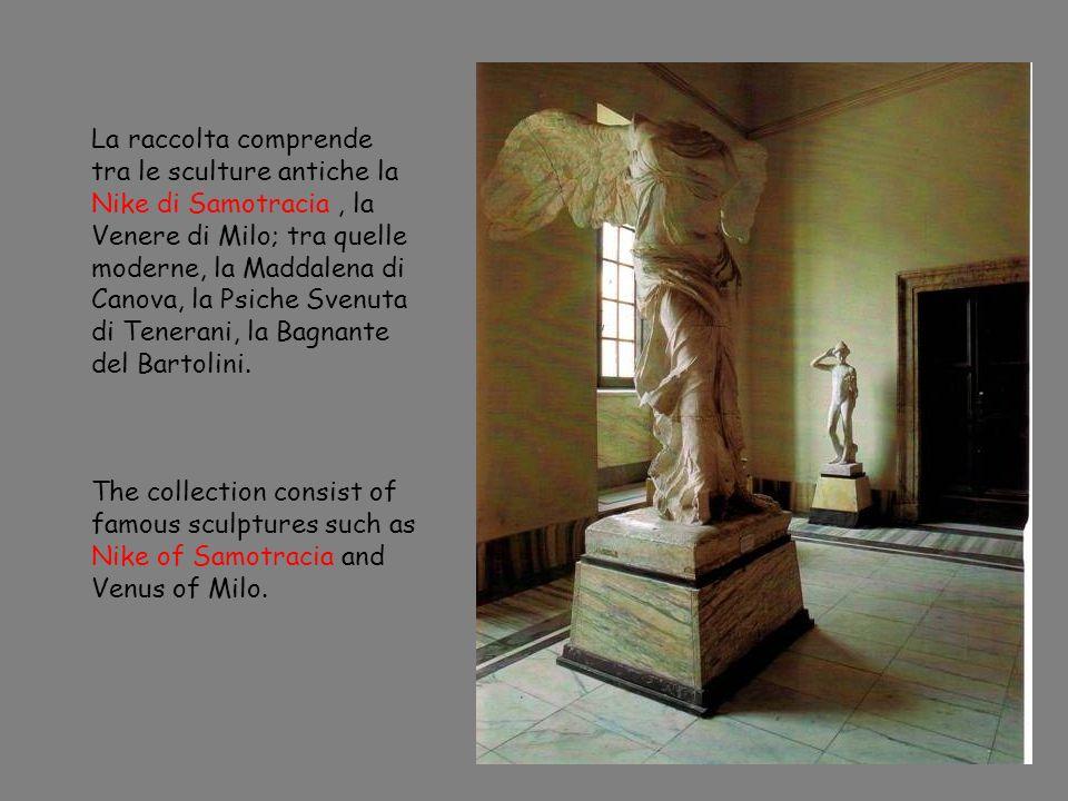 La raccolta comprende tra le sculture antiche la Nike di Samotracia, la Venere di Milo; tra quelle moderne, la Maddalena di Canova, la Psiche Svenuta di Tenerani, la Bagnante del Bartolini.