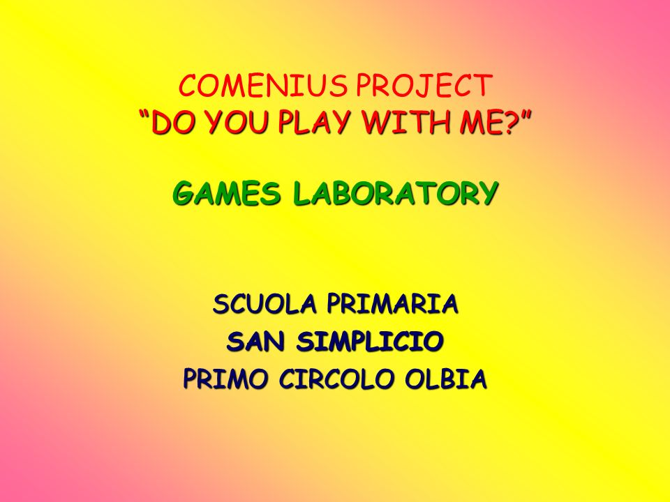 DO YOU PLAY WITH ME. GAMES LABORATORY COMENIUS PROJECT DO YOU PLAY WITH ME.