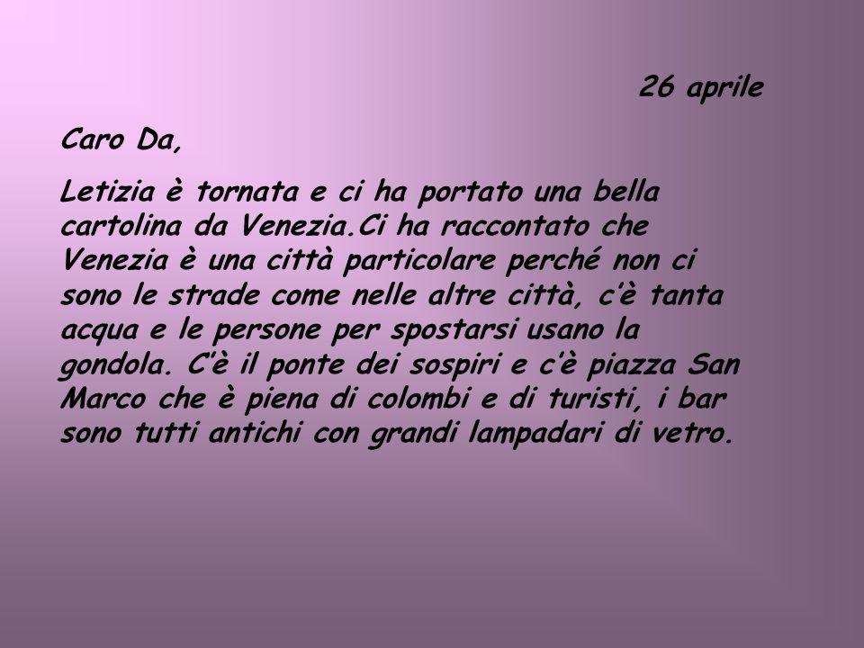 26 aprile Caro Da, Letizia è tornata e ci ha portato una bella cartolina da Venezia.Ci ha raccontato che Venezia è una città particolare perché non ci