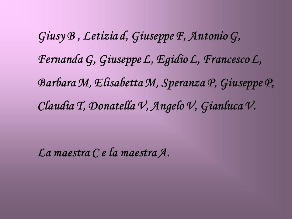Giusy B, Letizia d, Giuseppe F, Antonio G, Fernanda G, Giuseppe L, Egidio L, Francesco L, Barbara M, Elisabetta M, Speranza P, Giuseppe P, Claudia T,