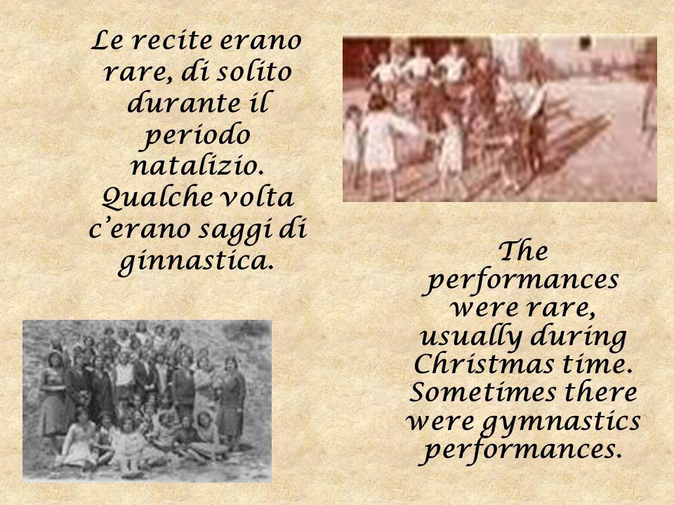 Le recite erano rare, di solito durante il periodo natalizio. Qualche volta cerano saggi di ginnastica. The performances were rare, usually during Chr