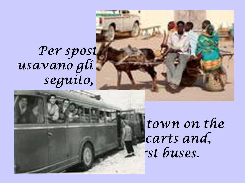 Per spostarsi fuori città si usavano gli asini, i carretti e, in seguito, i primi autobus. People went out of town on the back of donkeys, carts and,