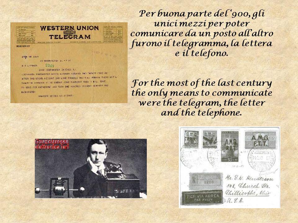 Per buona parte del 900, gli unici mezzi per poter comunicare da un posto allaltro furono il telegramma, la lettera e il telefono. For the most of the