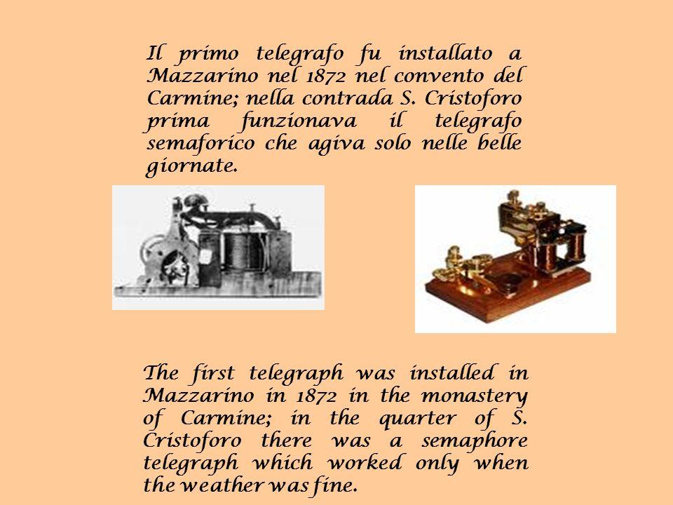 Il primo telegrafo fu installato a Mazzarino nel 1872 nel convento del Carmine; nella contrada S. Cristoforo prima funzionava il telegrafo semaforico