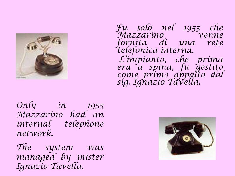 Fu solo nel 1955 che Mazzarino venne fornita di una rete telefonica interna. Limpianto, che prima era a spina, fu gestito come primo appalto dal sig.