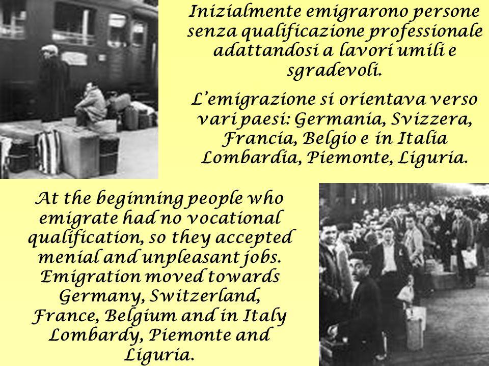 Inizialmente emigrarono persone senza qualificazione professionale adattandosi a lavori umili e sgradevoli.
