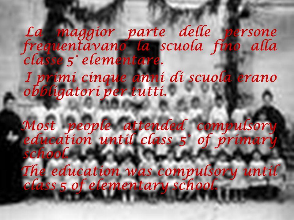 La maggior parte delle persone frequentavano la scuola fino alla classe 5° elementare. I primi cinque anni di scuola erano obbligatori per tutti. Most