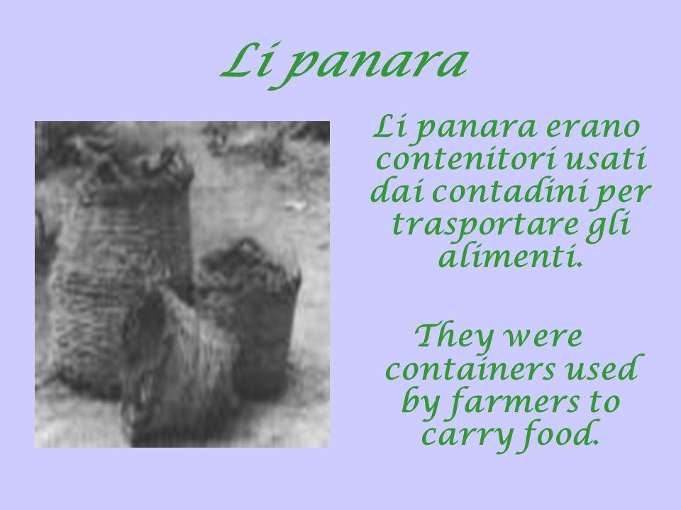 Li panara Li panara erano contenitori usati dai contadini per trasportare gli alimenti. They were containers used by farmers to carry food.