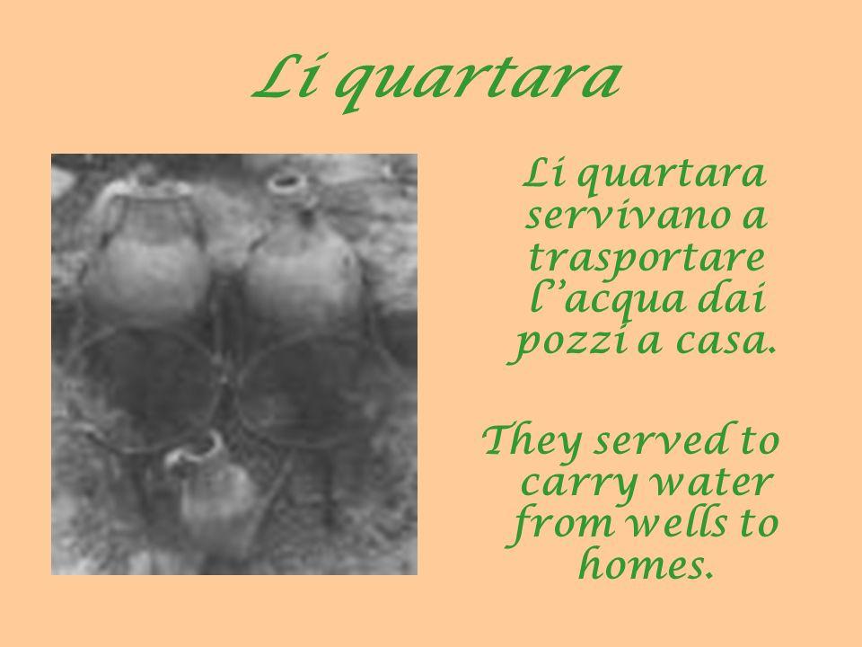 Li quartara L i quartara servivano a trasportare lacqua dai pozzi a casa. They served to carry water from wells to homes.