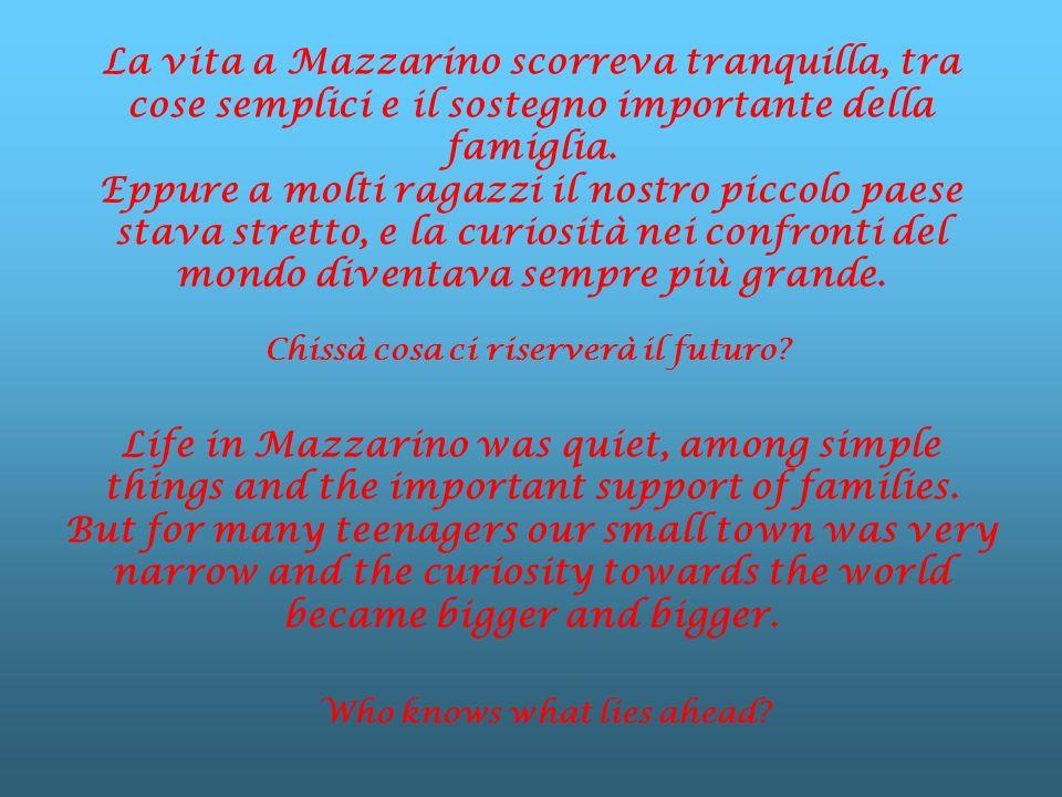 La vita a Mazzarino scorreva tranquilla, tra cose semplici e il sostegno importante della famiglia. Eppure a molti ragazzi il nostro piccolo paese sta