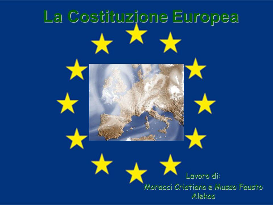 La Costituzione Europea Lavoro di: Moracci Cristiano e Musso Fausto Alekos