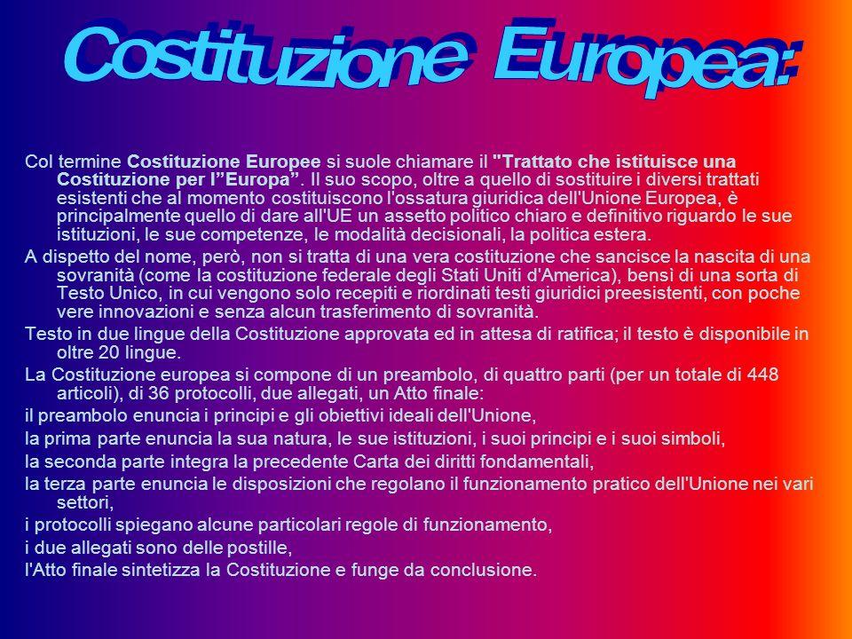 Col termine Costituzione Europee si suole chiamare il Trattato che istituisce una Costituzione per lEuropa.
