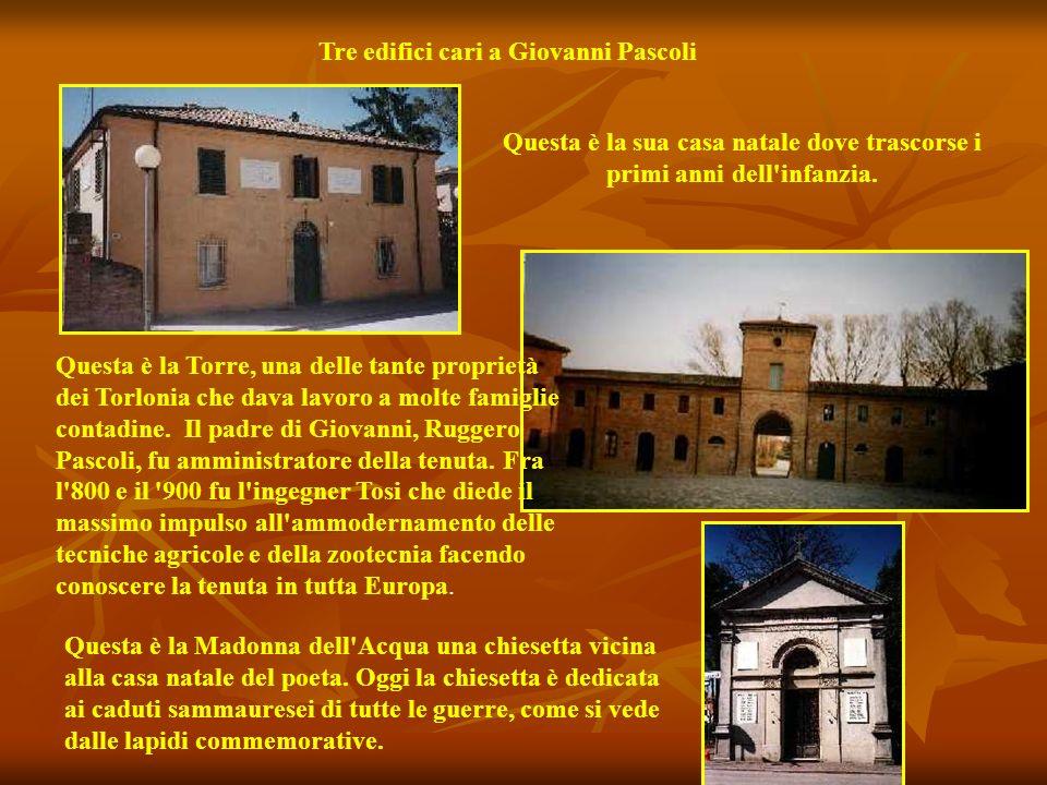 Tre edifici cari a Giovanni Pascoli Questa è la sua casa natale dove trascorse i primi anni dell infanzia.